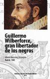 Guillermo Wilberforce, gran libertador de los negros